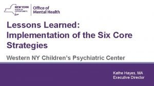 Lessons Learned Implementation of the Six Core Strategies