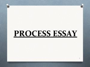 PROCESS ESSAY 1 PROCESS ESSAY BRIEF DEFINITION O