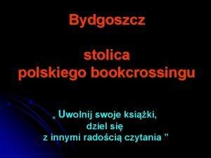 Bydgoszcz stolica polskiego bookcrossingu Uwolnij swoje ksiki dziel