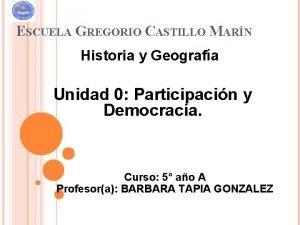 ESCUELA GREGORIO CASTILLO MARN Historia y Geografa Unidad