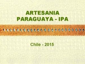 ARTESANIA PARAGUAYA IPA Chile 2015 PONENCIA PARAGUAY POLITICAS
