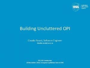 Building Uncluttered OPI Claudio Rosati Software Engineer claudio