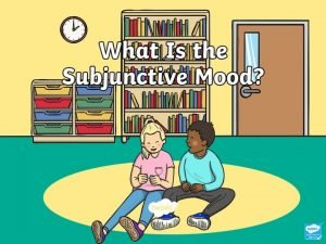 What Is the Subjunctive Mood The subjunctive mood