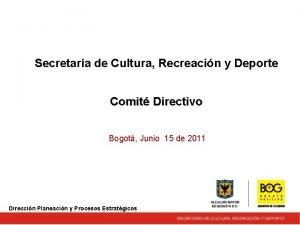 Secretara de Cultura Recreacin y Deporte Comit Directivo
