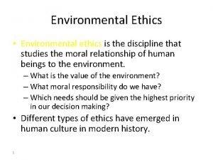 Environmental Ethics Environmental ethics is the discipline that