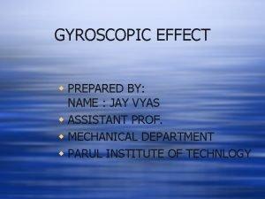 GYROSCOPIC EFFECT w PREPARED BY NAME JAY VYAS