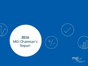 2016 MGI Chairmans Report Purpose Statement To assist