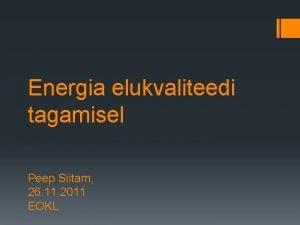 Energia elukvaliteedi tagamisel Peep Siitam 26 11 2011