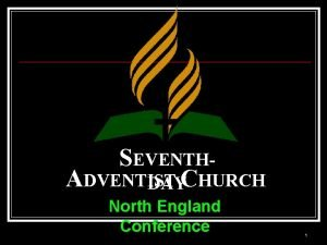 SEVENTHADVENTIST DAYCHURCH North England Conference 1 Seventhday Adventists