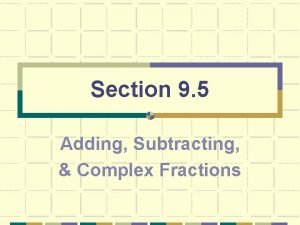 Section 9 5 Adding Subtracting Complex Fractions Adding