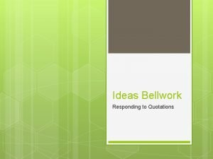 Ideas Bellwork Responding to Quotations Bellwork 95 Chose