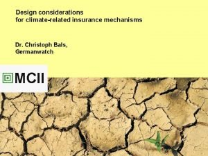 Design considerations for climaterelated insurance mechanisms Dr Christoph