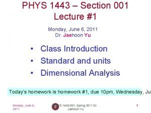PHYS 1443 Section 001 Lecture 1 Monday June