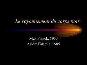 Le rayonnement du corps noir Max Planck 1900