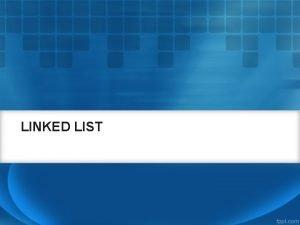 LINKED LIST History of Linked List Dikembangkan tahun