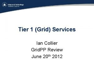 Tier 1 Grid Services Ian Collier Grid PP