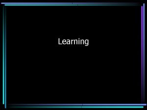 Learning Types of Learning Classical Conditioning Operant Conditioning