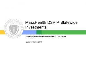 Mass Health DSRIP Statewide Investments Overview of Statewide