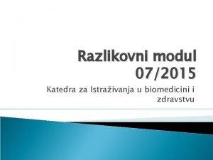 Razlikovni modul 072015 Katedra za Istraivanja u biomedicini