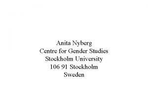 Anita Nyberg Centre for Gender Studies Stockholm University
