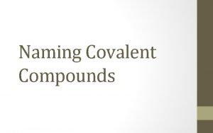 Naming Covalent Compounds Naming Covalent Compounds Rule A