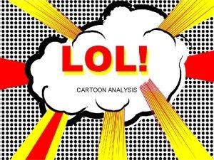 LOL CARTOON ANALYSIS Cartoon Analysis 1 Identify and