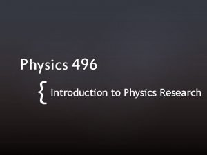 Physics 496 Introduction to Physics Research Physics 496