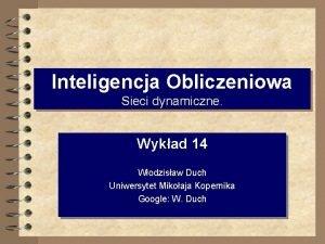 Inteligencja Obliczeniowa Sieci dynamiczne Wykad 14 Wodzisaw Duch