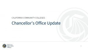 CALIFORNIA COMMUNITY COLLEGES Chancellors Office Update 1 UC