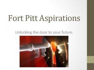 Fort Pitt Aspirations Unlocking the door to your
