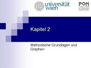 Kapitel 2 Methodische Grundlagen und Graphen Methodische Grundlagen