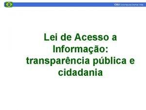 Lei de Acesso a Informao transparncia pblica e
