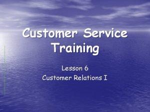Customer Service Training Lesson 6 Customer Relations I