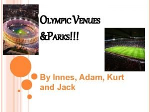 OLYMPIC VENUES PARKS By Innes Adam Kurt and