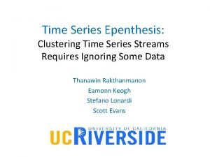 Time Series Epenthesis Clustering Time Series Streams Requires