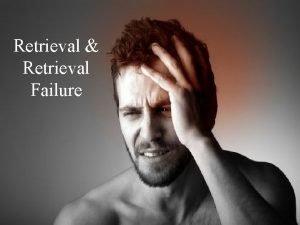 Retrieval Retrieval RETRIEVAL RETRIEVAL Failure FAILURE Retrieval Retrieval