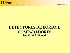 UNIVERSIDADE TECNOLGICA FEDERAL DO PARAN Campus Curitiba DETECTORES