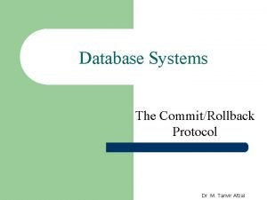 Database Systems The CommitRollback Protocol Dr M Tanvir