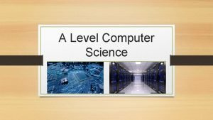A Level Computer Science Why Choose Computer Science