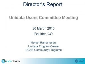 Directors Report Unidata Users Committee Meeting 26 March