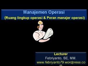 Manajemen Operasi Ruang lingkup operasi Peran manajer operasi