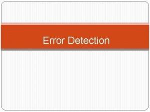 Error Detection Error Detection Tujuan Mengetahui apakah data