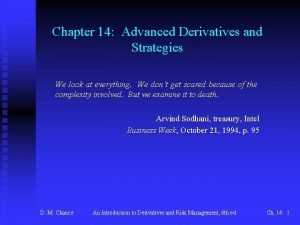 Chapter 14 Advanced Derivatives and Strategies We look
