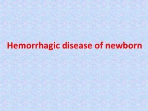 Hemorrhagic disease of newborn Hemorrhagic disease of newborn