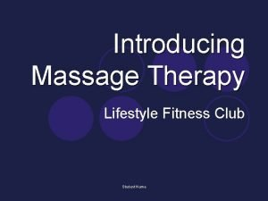 Introducing Massage Therapy Lifestyle Fitness Club Student Name