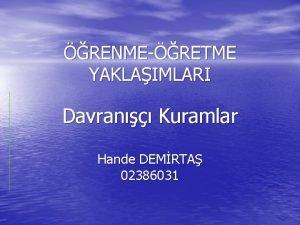 RENMERETME YAKLAIMLARI Davran Kuramlar Hande DEMRTA 02386031 NDEKLER