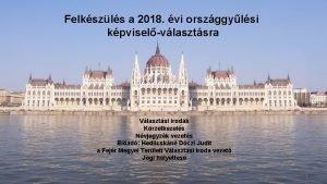 Felkszls a 2018 vi orszggylsi kpviselvlasztsra Vlasztsi irodk