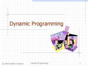 Dynamic Programming 2004 Goodrich Tamassia Dynamic Programming 1