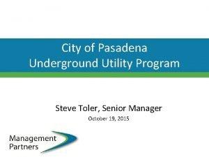 City of Pasadena Underground Utility Program Steve Toler