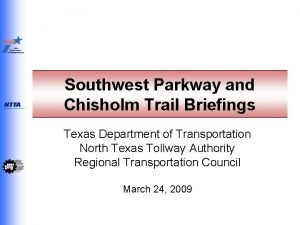 Southwest Parkway and Chisholm Trail Briefings Texas Department